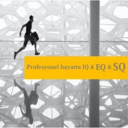 Profesyonel Hayatta Başarının Anahtarı;   [yazı yazı-boyutu=15]IQ[/yazı] [yazı yazı-boyutu=18]EQ[/yazı] [yazı yazı-boyutu=21]SQ[/yazı]